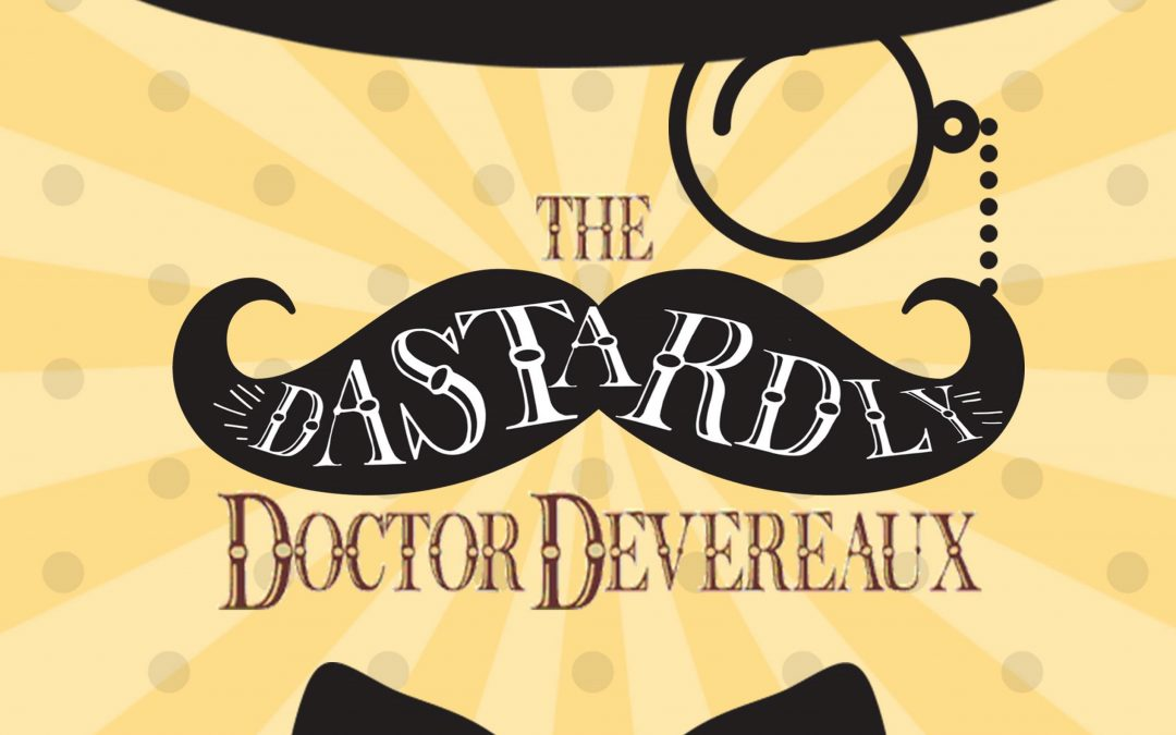 The Dastardly Doctor Devereaux – October